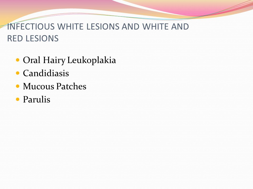 INFECTIOUS WHITE LESIONS AND WHITE AND RED LESIONS