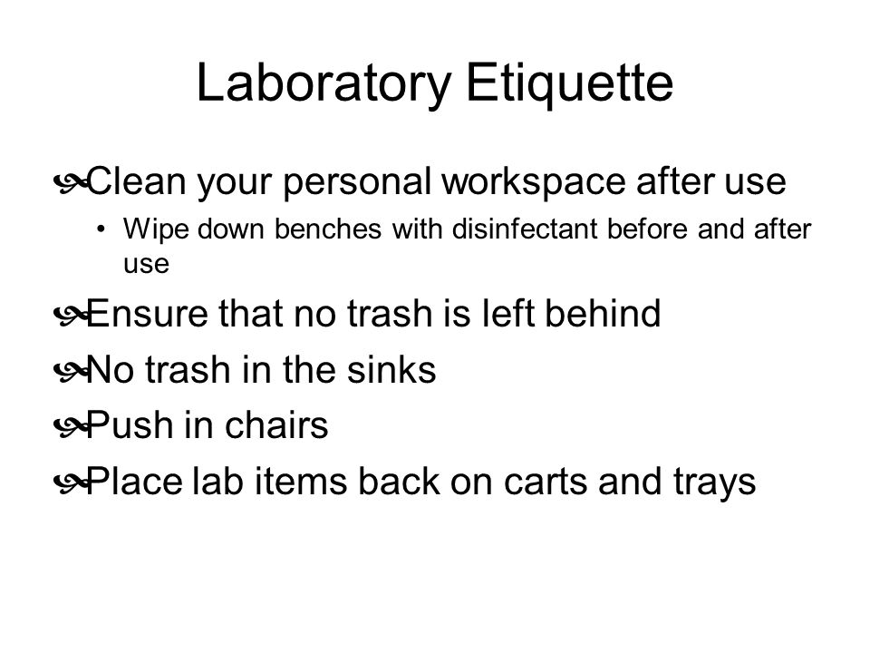 Laboratory Etiquette Clean your personal workspace after use