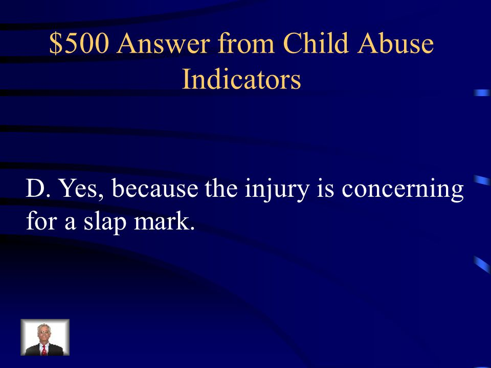$500 Answer from Child Abuse Indicators