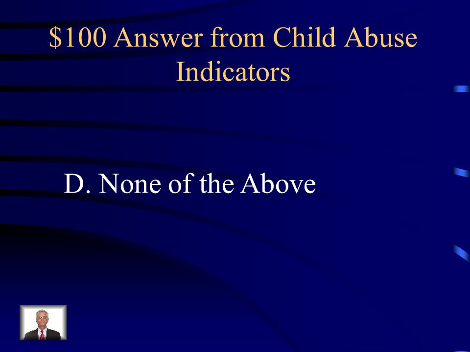$100 Answer from Child Abuse Indicators