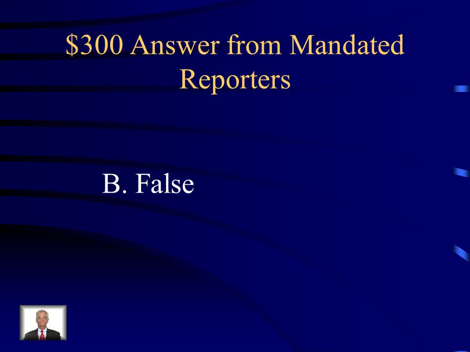 $300 Answer from Mandated Reporters