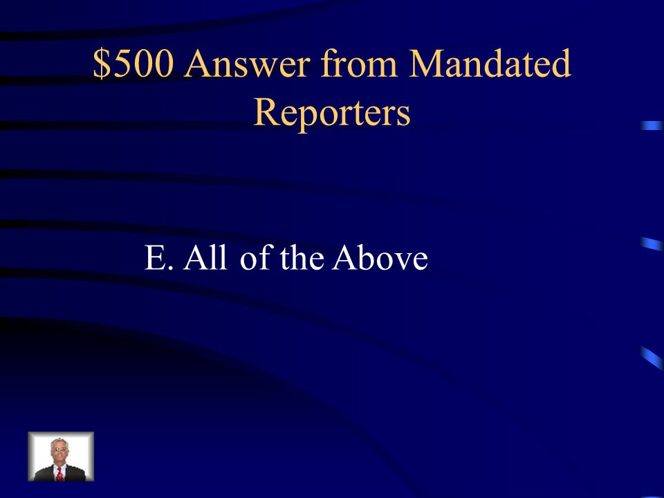 $500 Answer from Mandated Reporters