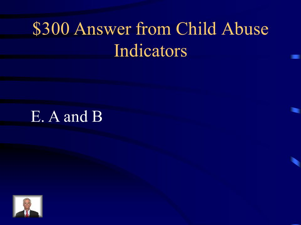 $300 Answer from Child Abuse Indicators