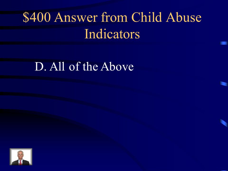 $400 Answer from Child Abuse Indicators