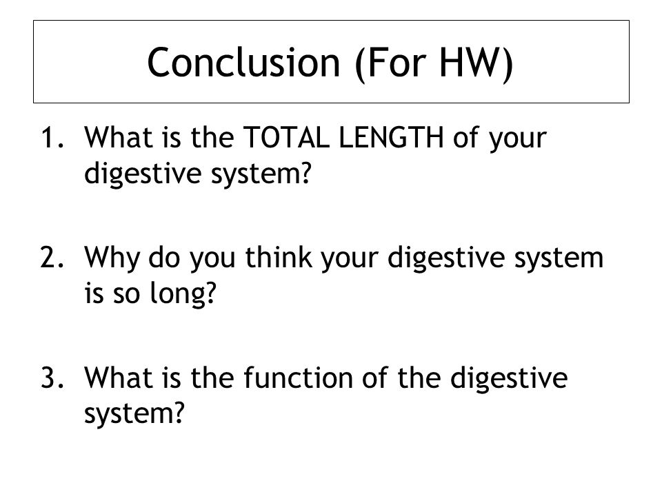 Conclusion (For HW) What is the TOTAL LENGTH of your digestive system
