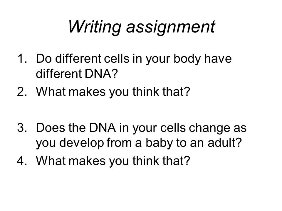 Writing assignment Do different cells in your body have different DNA