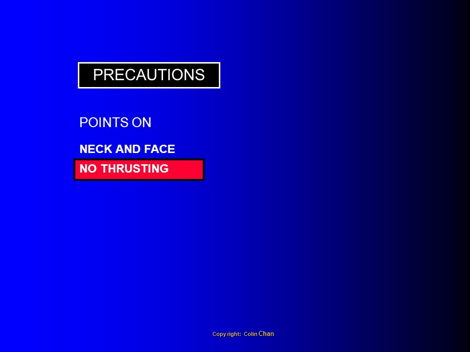 PRECAUTIONS POINTS ON NECK AND FACE NO THRUSTING