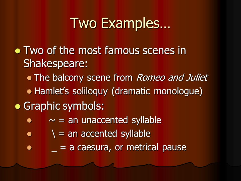 Two Examples… Two of the most famous scenes in Shakespeare: