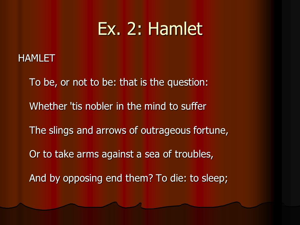 Ex. 2: Hamlet HAMLET To be, or not to be: that is the question: