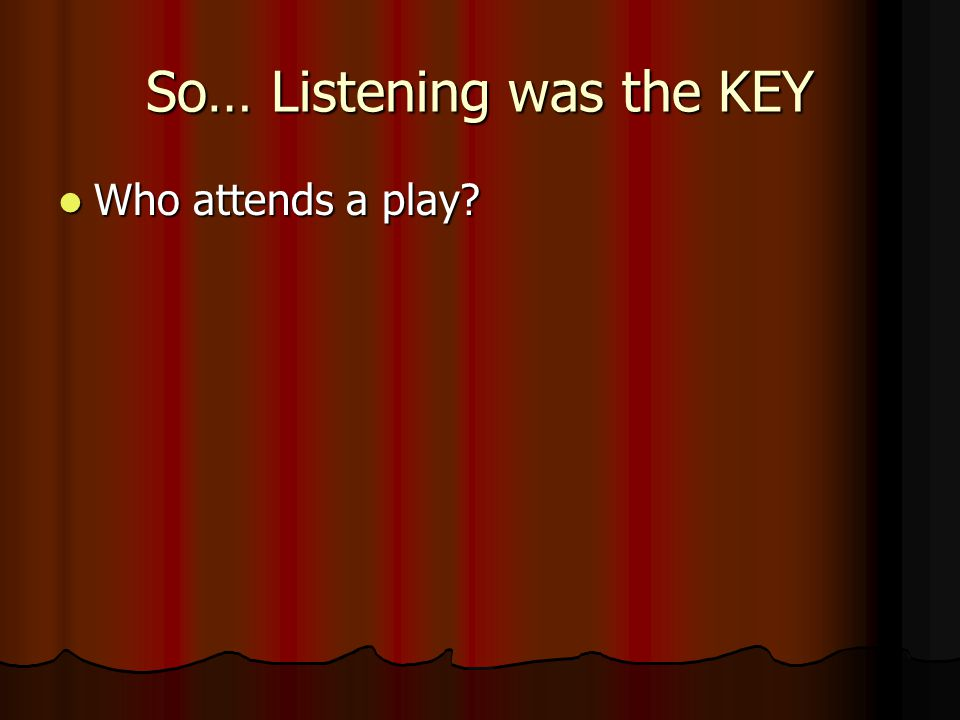 So… Listening was the KEY