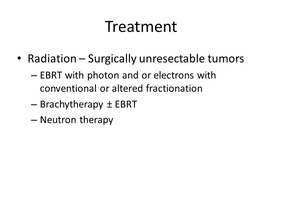 Treatment Radiation – Surgically unresectable tumors
