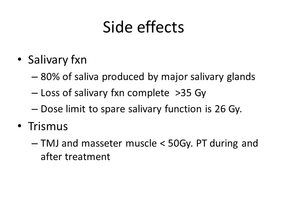 Side effects Salivary fxn Trismus