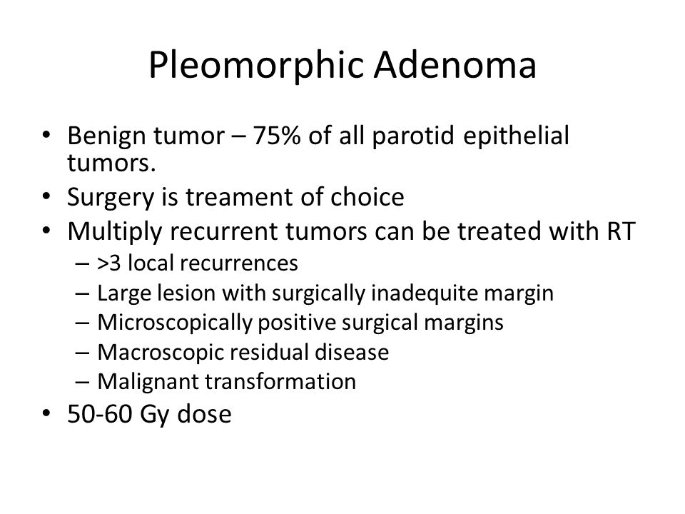 Pleomorphic Adenoma Benign tumor – 75% of all parotid epithelial tumors. Surgery is treament of choice.