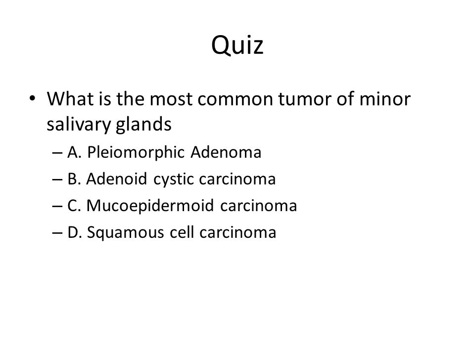 Quiz What is the most common tumor of minor salivary glands