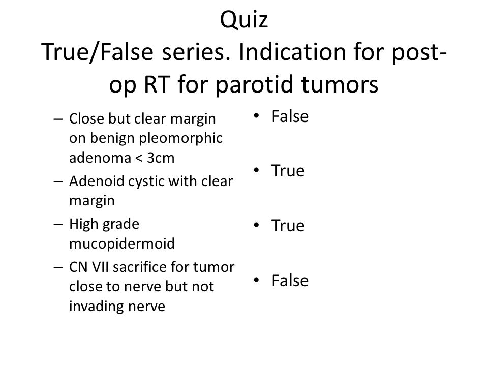 Quiz True/False series. Indication for post-op RT for parotid tumors