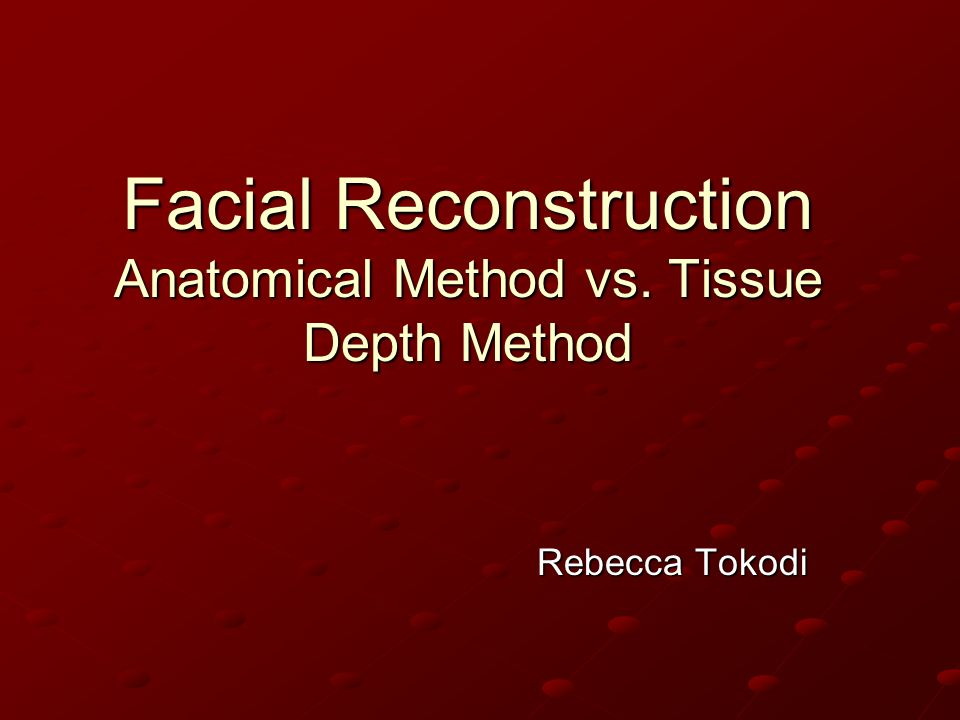 Facial Reconstruction Anatomical Method vs. Tissue Depth Method