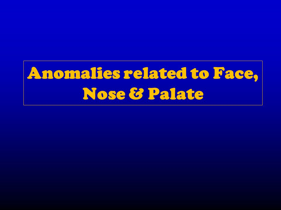 Anomalies related to Face, Nose & Palate