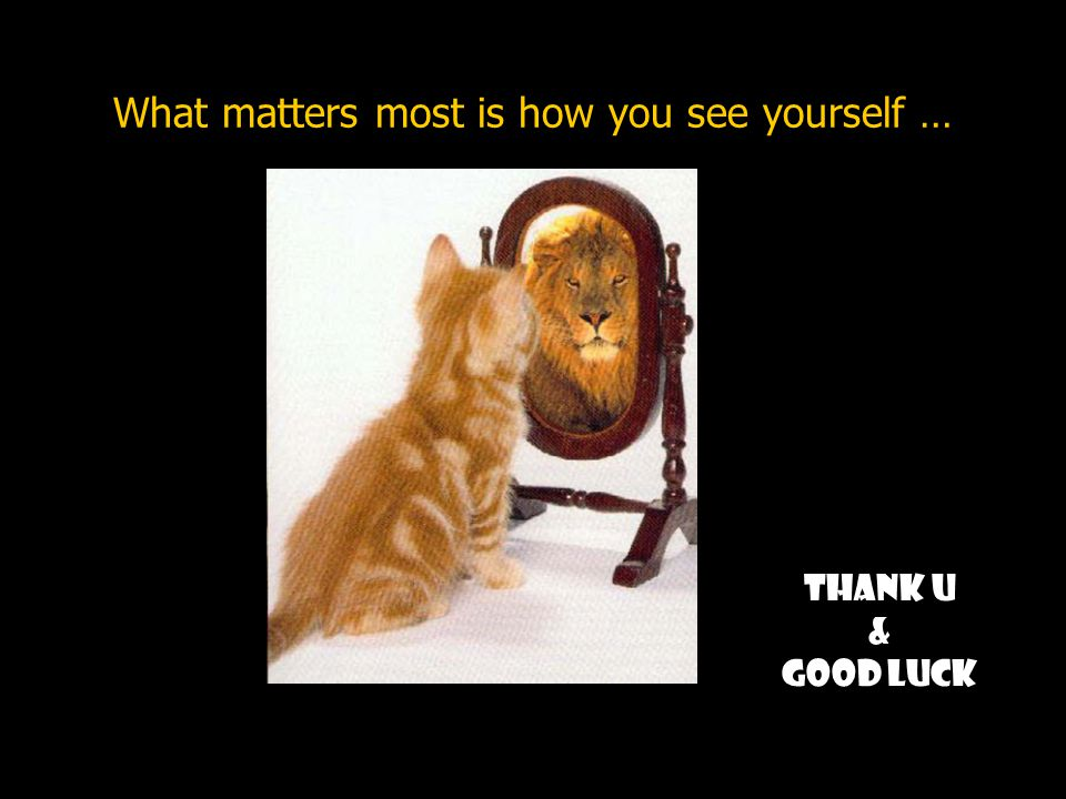 What matters most is how you see yourself …