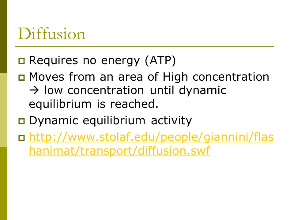 Diffusion Requires no energy (ATP)