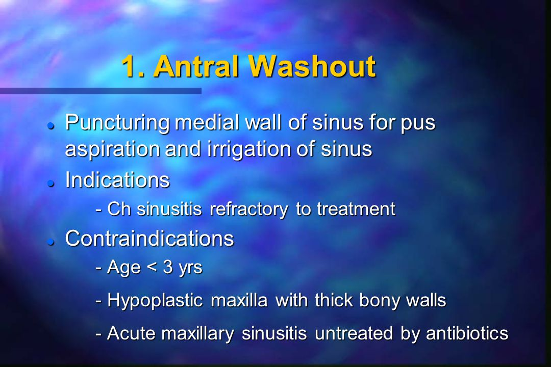 1. Antral Washout Puncturing medial wall of sinus for pus aspiration and irrigation of sinus. Indications.