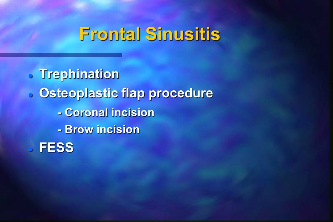 Frontal Sinusitis Trephination Osteoplastic flap procedure