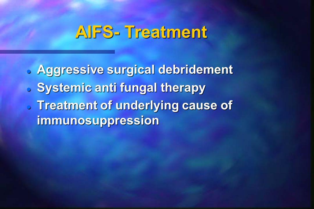 AIFS- Treatment Aggressive surgical debridement