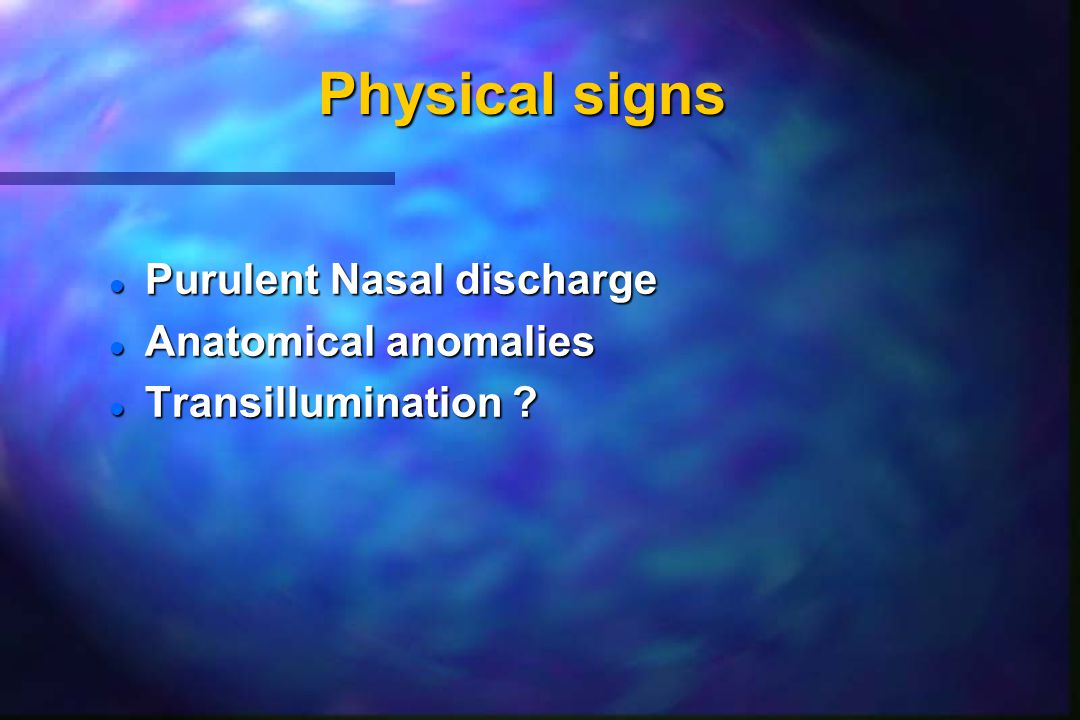 Physical signs Purulent Nasal discharge Anatomical anomalies