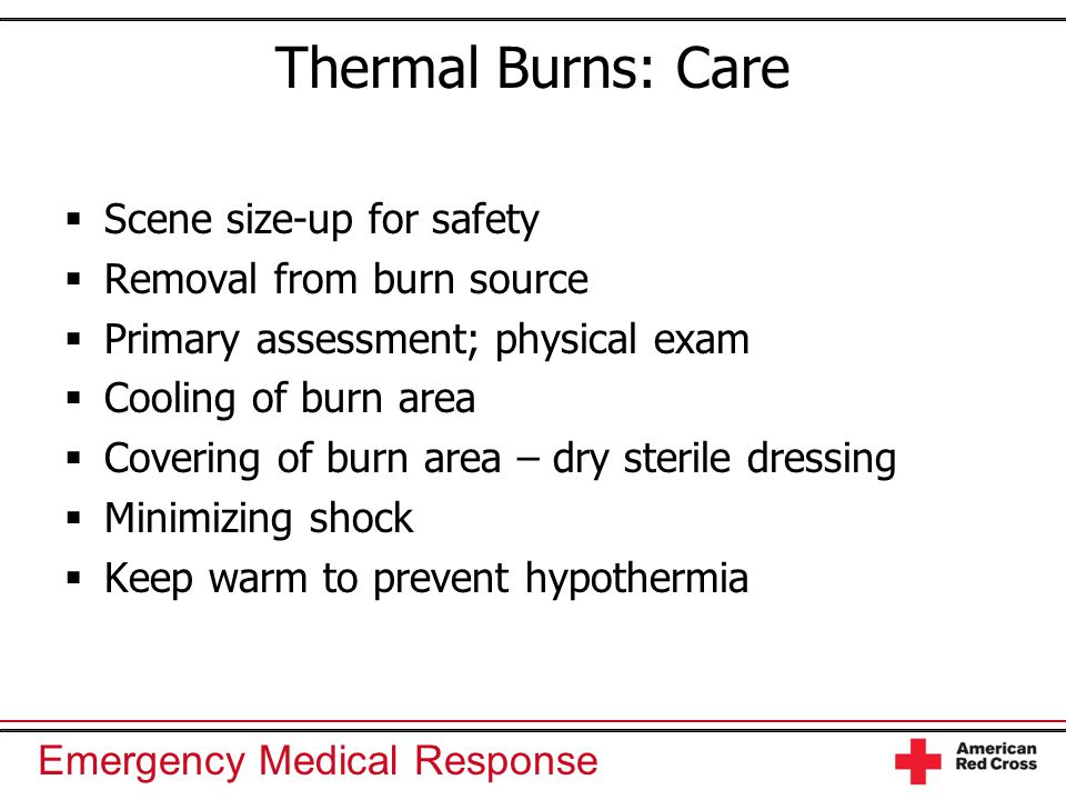 Thermal Burns: Care Scene size-up for safety Removal from burn source