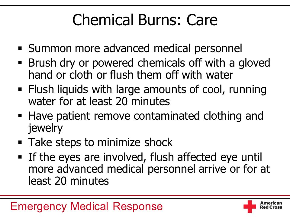 Chemical Burns: Care Summon more advanced medical personnel