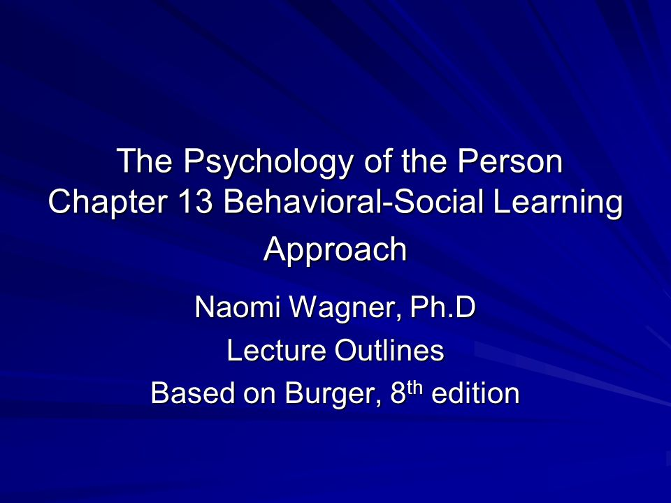 Naomi Wagner, Ph.D Lecture Outlines Based on Burger, 8th edition