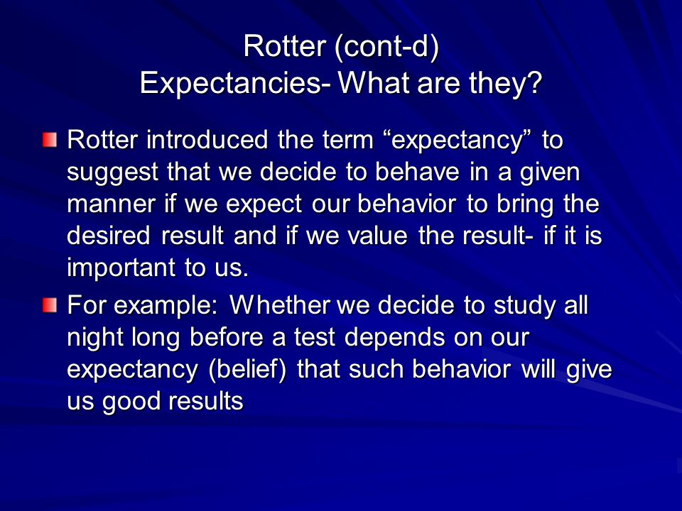 Rotter (cont-d) Expectancies- What are they