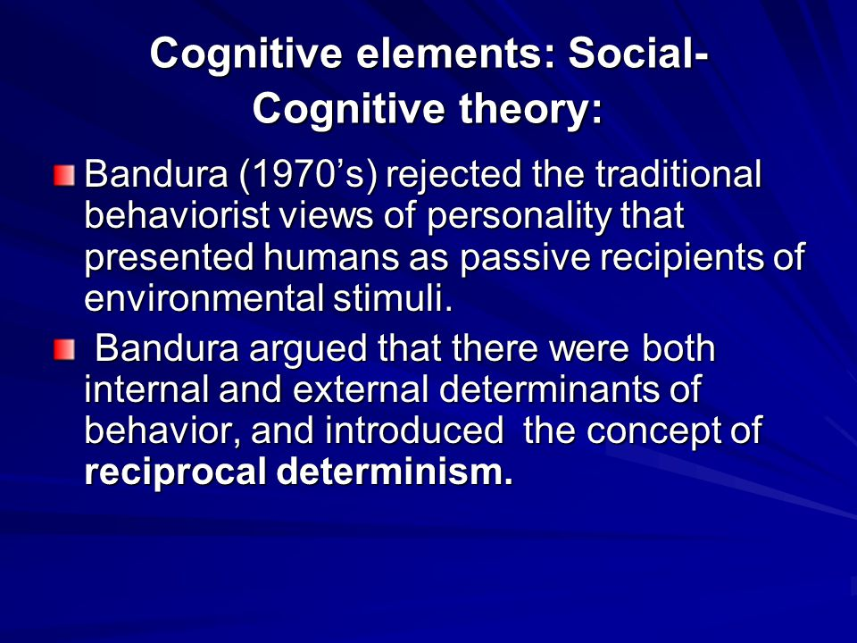 Cognitive elements: Social-Cognitive theory: