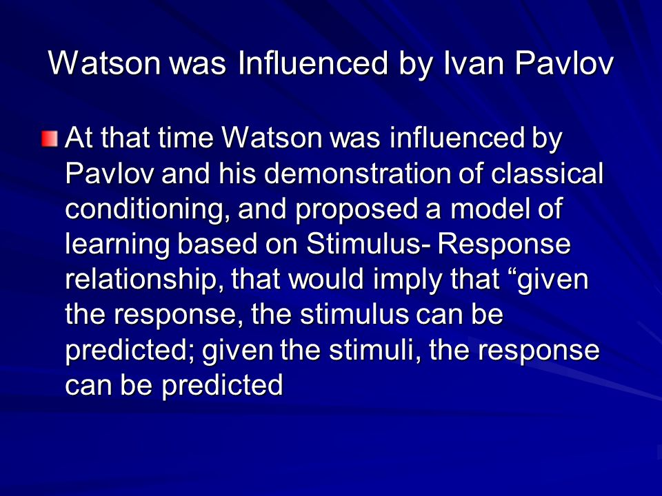 Watson was Influenced by Ivan Pavlov
