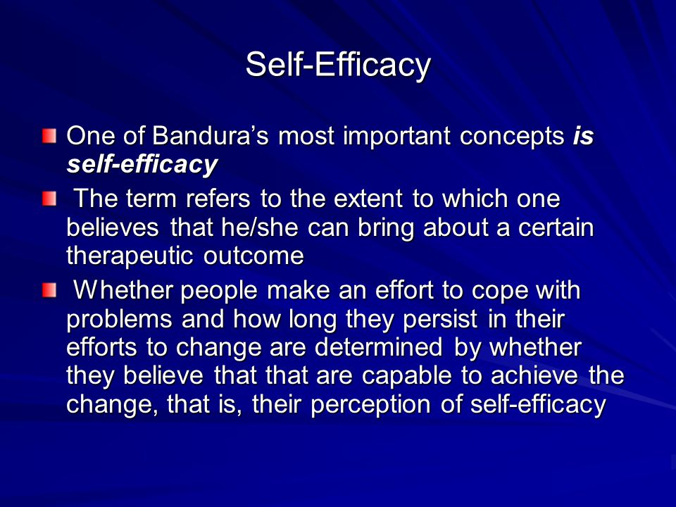 Self-Efficacy One of Bandura's most important concepts is self-efficacy.