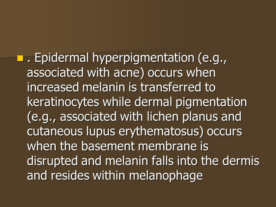 Epidermal hyperpigmentation (e. g