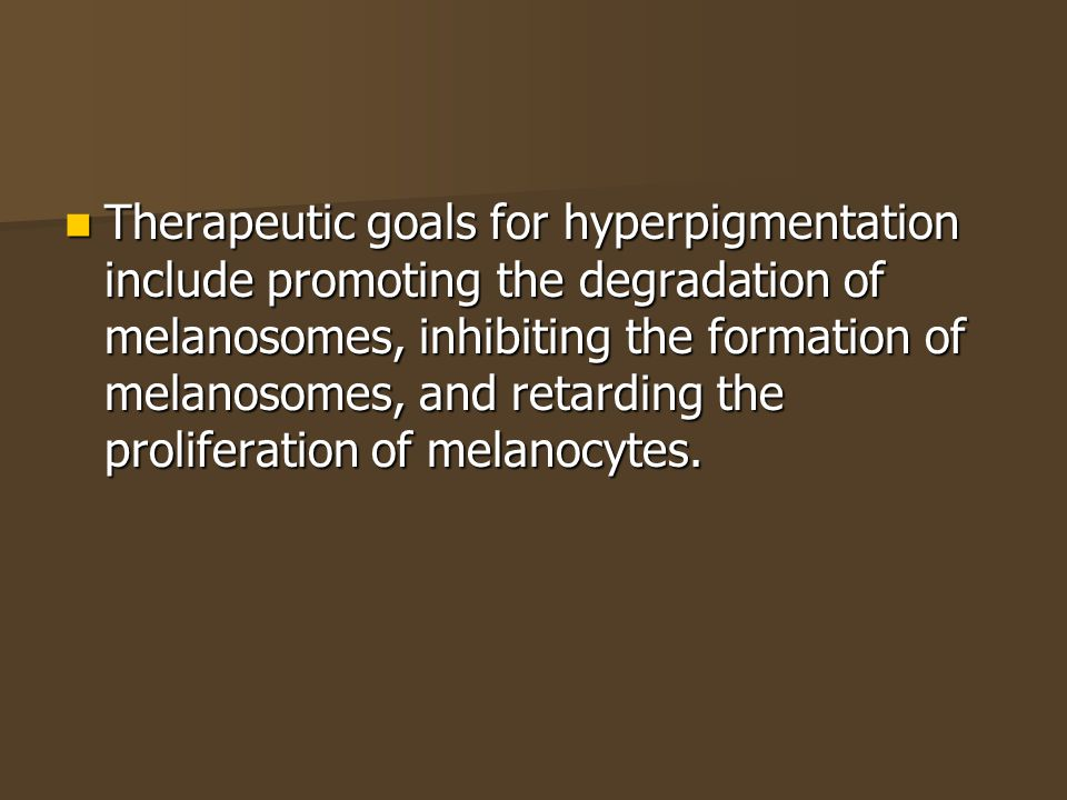 Therapeutic goals for hyperpigmentation include promoting the degradation of melanosomes, inhibiting the formation of melanosomes, and retarding the proliferation of melanocytes.