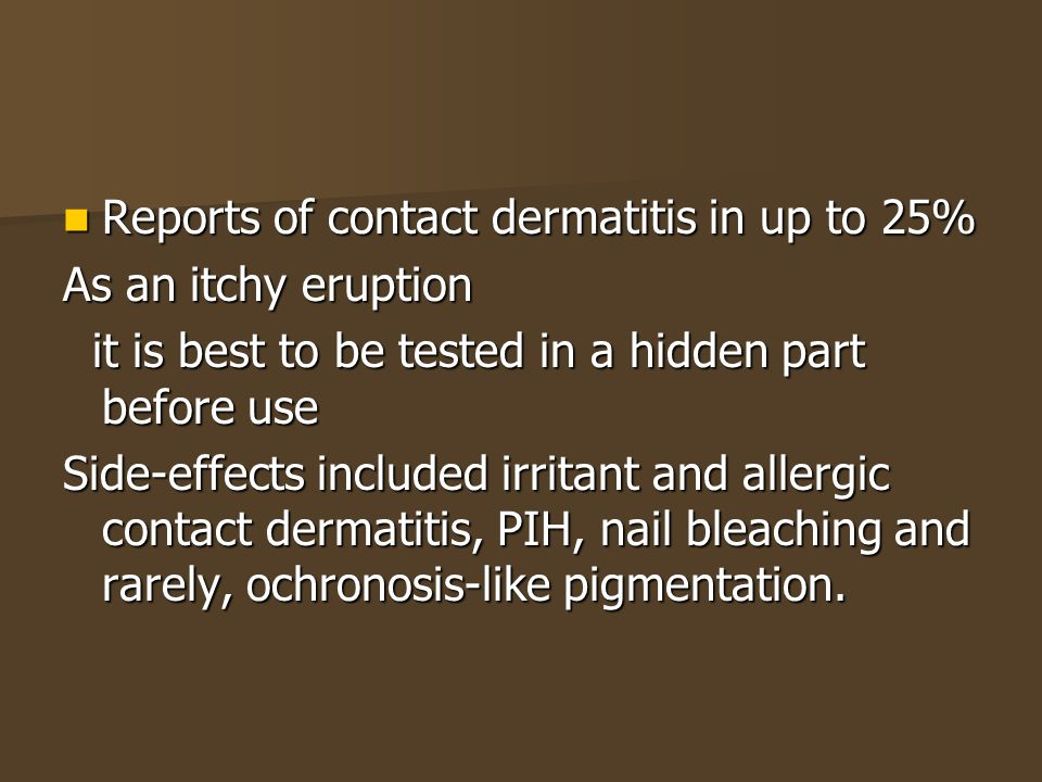 Reports of contact dermatitis in up to 25%