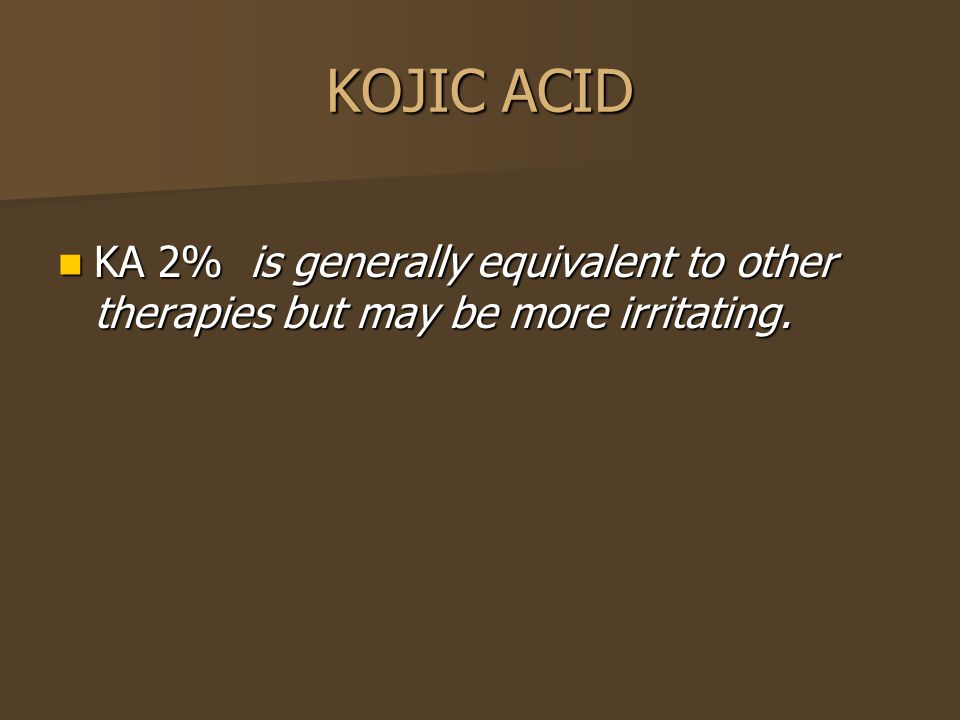 KOJIC ACID KA 2% is generally equivalent to other therapies but may be more irritating.