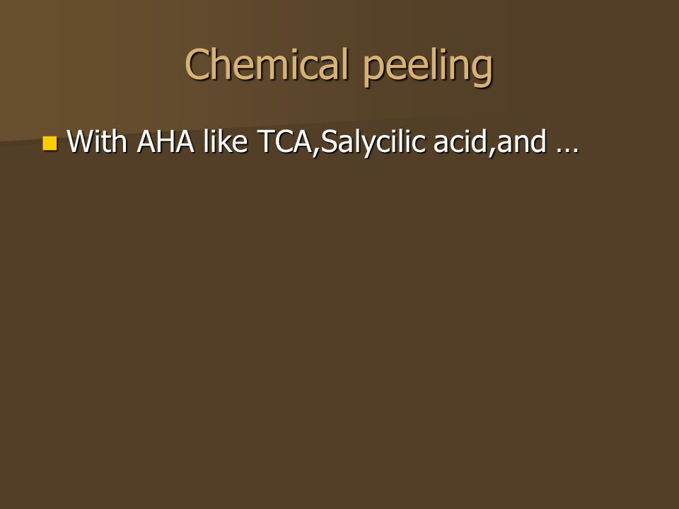 Chemical peeling With AHA like TCA,Salycilic acid,and …