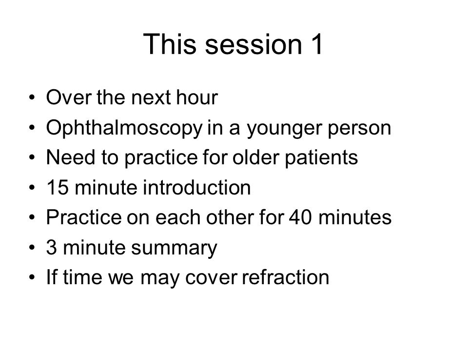 This session 1 Over the next hour Ophthalmoscopy in a younger person