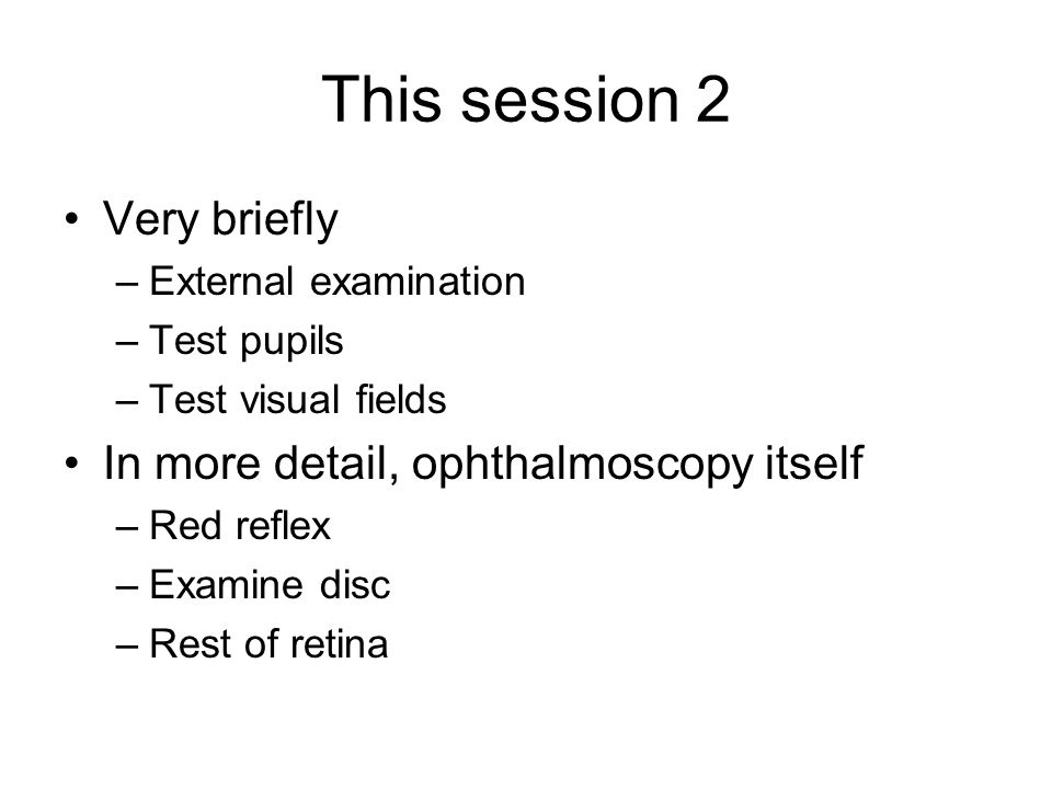 This session 2 Very briefly In more detail, ophthalmoscopy itself