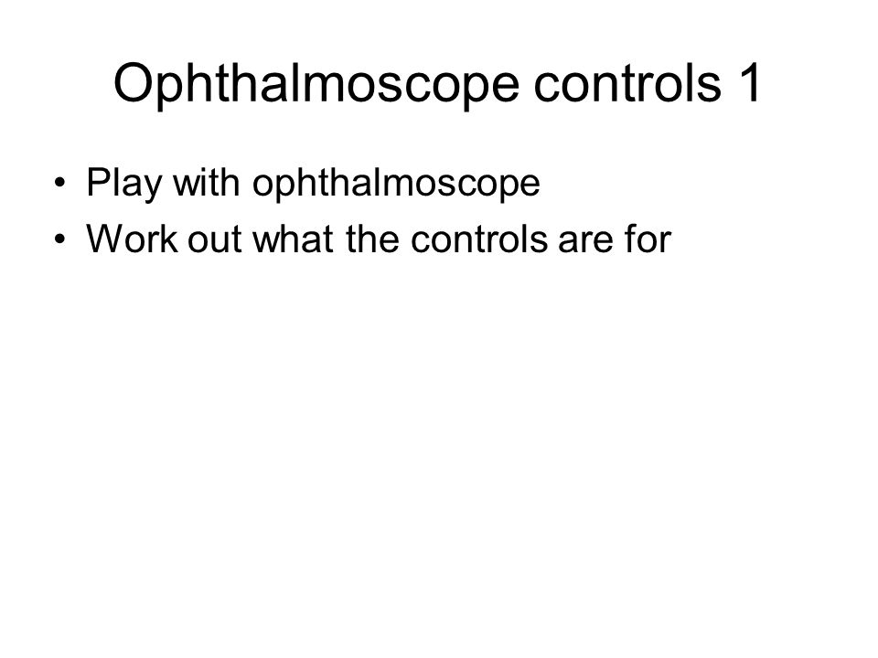 Ophthalmoscope controls 1