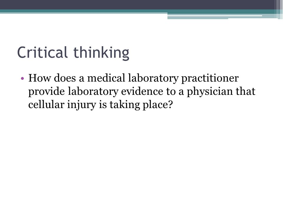 Critical thinking How does a medical laboratory practitioner provide laboratory evidence to a physician that cellular injury is taking place