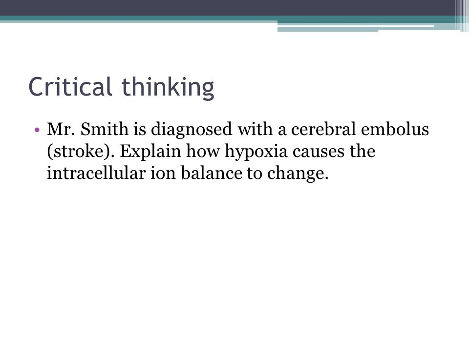 Critical thinking Mr. Smith is diagnosed with a cerebral embolus (stroke).