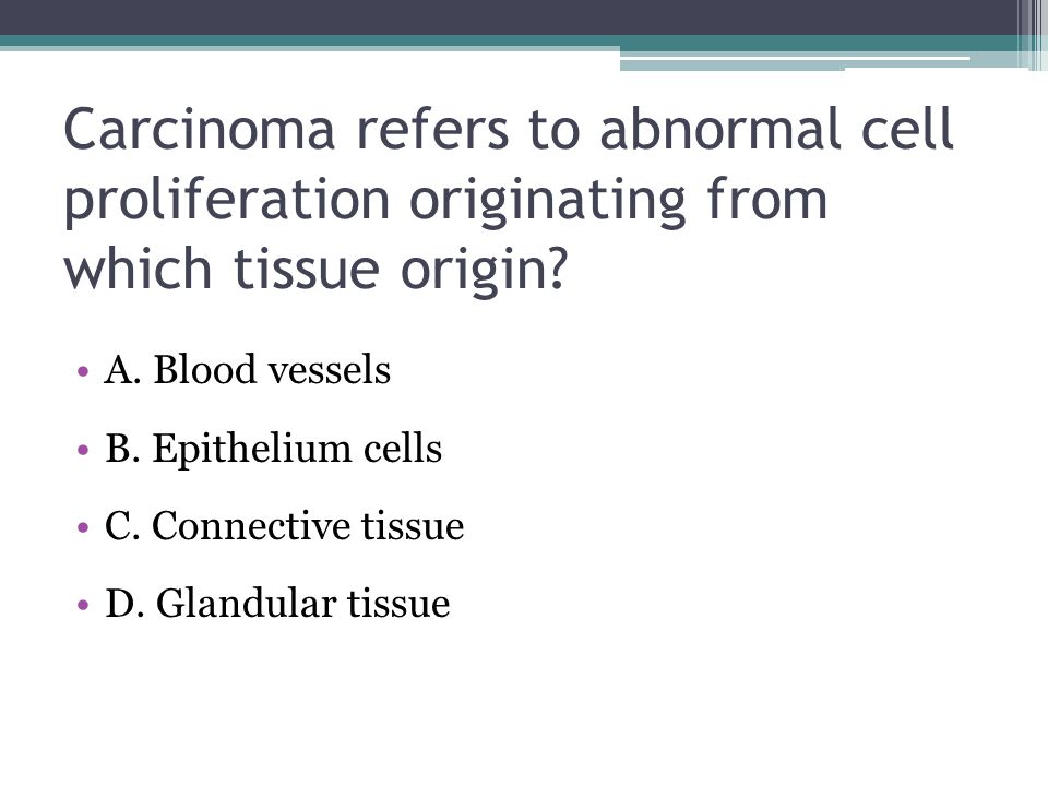 Carcinoma refers to abnormal cell proliferation originating from which tissue origin