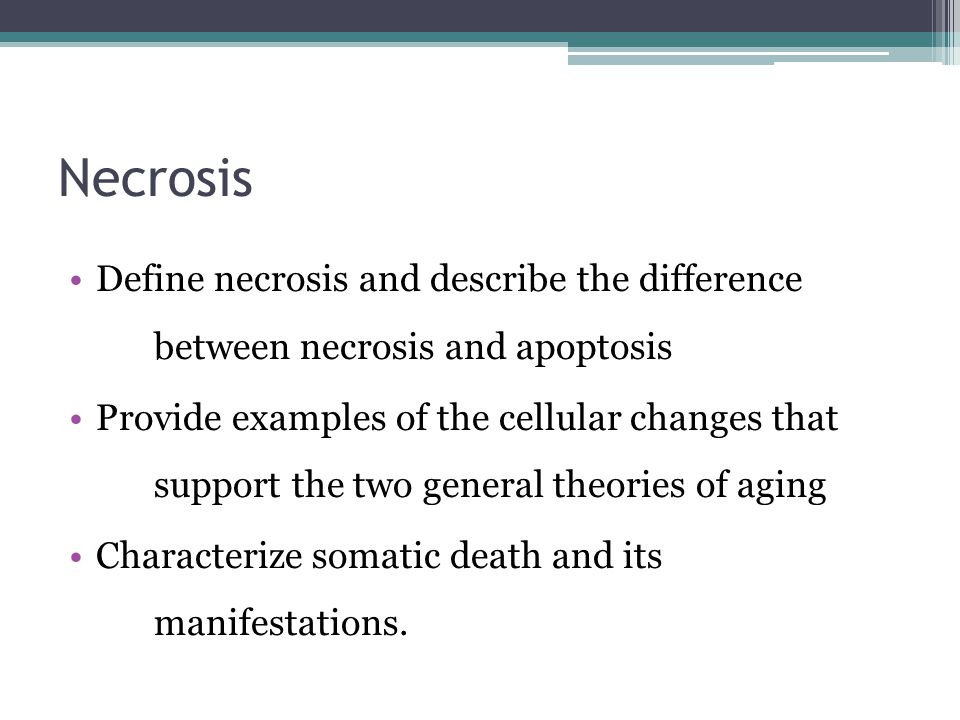 Necrosis Define necrosis and describe the difference between necrosis and apoptosis.