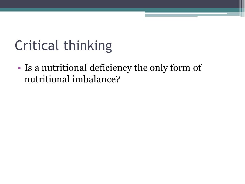Critical thinking Is a nutritional deficiency the only form of nutritional imbalance
