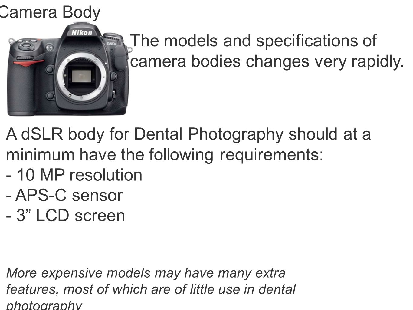 The models and specifications of camera bodies changes very rapidly.
