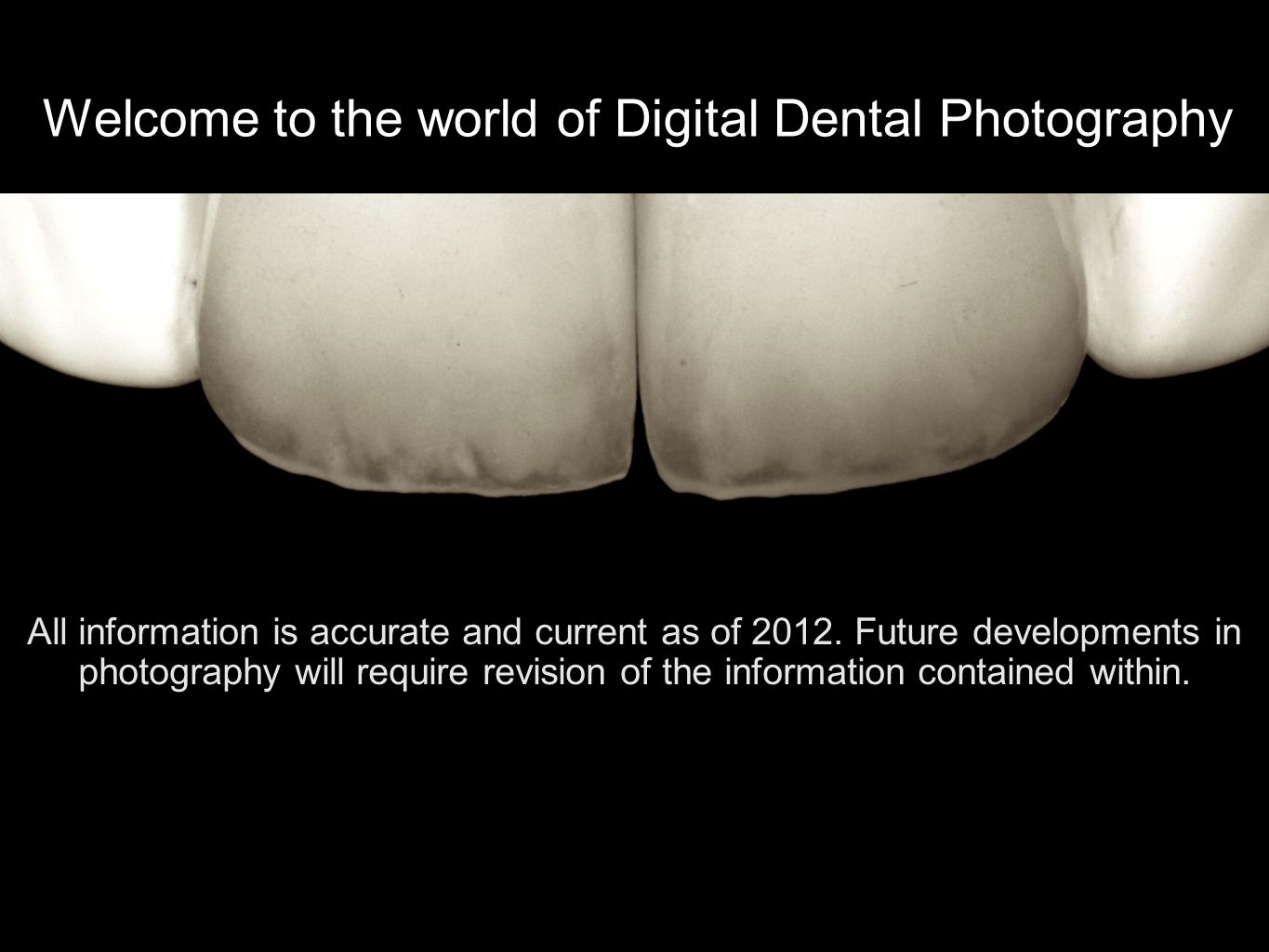 Welcome to the world of Digital Dental Photography