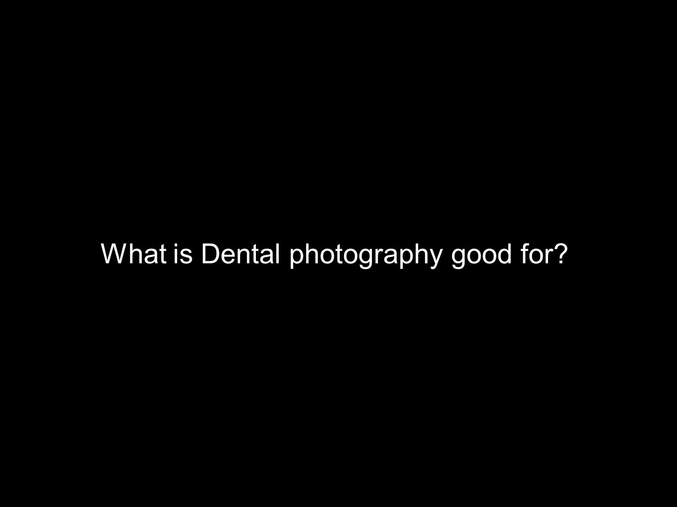 What is Dental photography good for